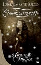 Ensorcellement ebook by Julie Lopez,Lois Mcmaster Bujold