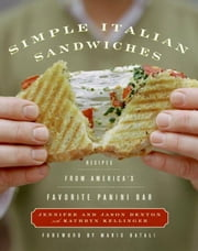 Simple Italian Sandwiches - Recipes from America's Favorite Panini Bar ebook by Jennifer Denton, Jason Denton, Kathryn Kellinger