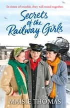 Secrets of the Railway Girls ebook by Maisie Thomas