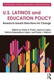 U.S. Latinos and Education Policy - Research-Based Directions for Change ebook by Pedro R. Portes,Spencer Salas,Patricia Baquedano-López,Paula J. Mellom