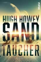 Sandtaucher - Roman ebook by Hugh Howey, Andreas Decker