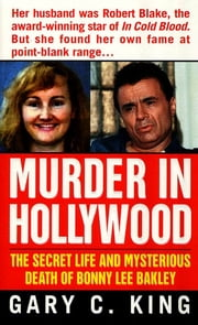 Murder In Hollywood - The Secret Life and Mysterious Death of Bonny Lee Bakley ebook by Gary C. King