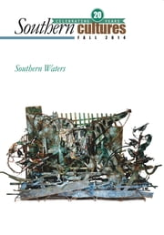 Southern Cultures: Southern Waters Issue - Volume 20: Number 3 – Fall 2014 Issue ebook by Harry L. Watson,Jocelyn Neal