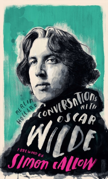 Conversations with Wilde - A Fictional Dialogue Based on Biographical Facts ebook by Merlin Holland