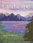 Quick Little Landscape Quilts - 24 Easy Techniques to Create a Masterpiece ebook by Joyce Becker