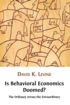 Is behavioral economics doomed? - The Ordinary versus the Extraordinary ebook by David K. Levine