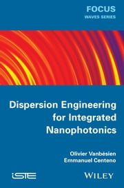 Dispersion Engineering for Integrated Nanophotonics ebook by Olivier Vanbésien,Emmanuel Centeno