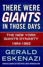 There Were Giants in Those Days - The New York Giants Dynasty 1954-1963 ebook by Gerald Eskenazi