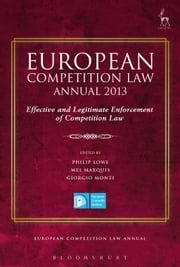 European Competition Law Annual 2013 - Effective and Legitimate Enforcement of Competition Law ebook by Philip Lowe,Mel Marquis,Giorgio Monti