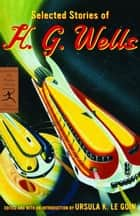 Selected Stories of H. G. Wells ebook by Ursula K. Le Guin, H. G. Wells