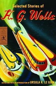 Selected Stories of H. G. Wells ebook by H.G. Wells, Ursula K. Le Guin