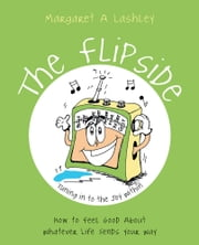 The Flipside - Tuning in to the Joy Within ebook by Margaret A Lashley