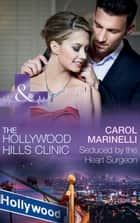 Seduced By The Heart Surgeon (Mills & Boon Medical) (The Hollywood Hills Clinic, Book 1) ebook by Carol Marinelli