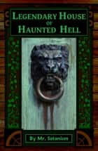 Legendary House of Haunted Hell ebook by Mr. Satanism