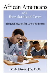 African Americans and Standardized Tests - The Real Reason for Low Test Scores ebook by Veda Jairrels, JD, PhD