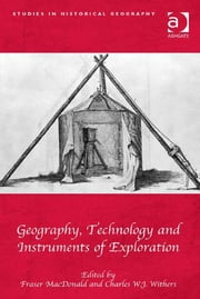 Geography, Technology and Instruments of Exploration ebook by Dr Fraser MacDonald,Professor Charles W J Withers,Professor Robert Mayhew