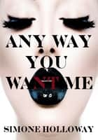 Any Way You Want Me - The Billionaire's Possession ebook by Simone Holloway