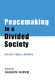 Peacemaking in a Divided Society - Israel After Rabin ebook by Sasson Sofer