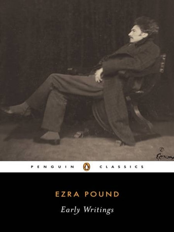 Early Writings (Pound, Ezra) - Poems and Prose ebook by Ezra Pound,Ira Nadel