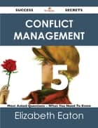 Conflict Management 15 Success Secrets - 15 Most Asked Questions On Conflict Management - What You Need To Know ebook by Elizabeth Eaton