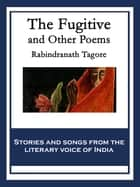 The Fugitive and Other Poems - And Other Poems ebook by Rabindranath Tagore