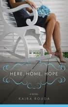 Here Home Hope ebook by Kaira Rouda