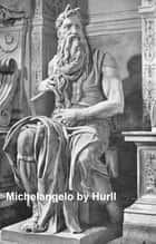 Michelangelo, a Collection of 15 Pictures and a Portrait of the Master, Illustrated ebook by Hurll,Estelle M.