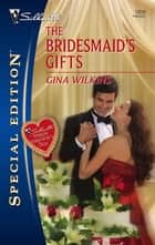 The Bridesmaid's Gifts ebook by Gina Wilkins