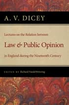 Lectures on the Relation between Law and Public Opinion in England during the Nineteenth Century ebook by A. V. Dicey, Richard VandeWetering