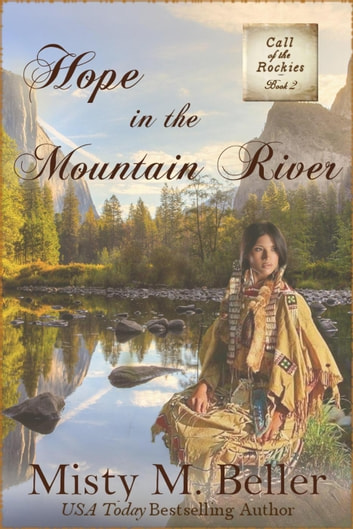 Hope in the Mountain River - Call of the Rockies, #2 ebook by Misty M. Beller
