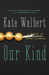 Our Kind - A Novel in Stories ebook by Kate Walbert