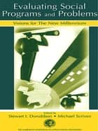 Evaluating Social Programs and Problems - Visions for the New Millennium ebook by Stewart I. Donaldson, Michael Scriven