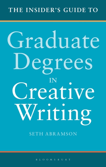 The Insider's Guide to Graduate Degrees in Creative Writing ebook by Dr Seth Abramson