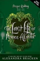 The Last Life of Prince Alastor - Book 2 ebook by Alexandra Bracken