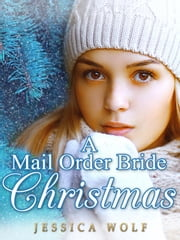 A Mail Order Bride Christmas ebook by Jessica Wolf