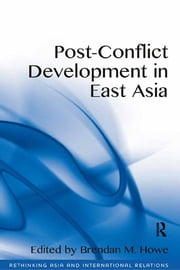 Post-Conflict Development in East Asia ebook by Brendan M. Howe