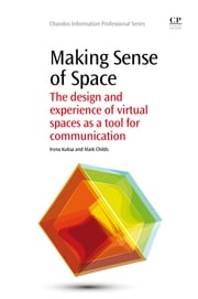 Making Sense of Space - The Design and Experience of Virtual Spaces as a Tool for Communication ebook by Iryna Kuksa,Mark Childs
