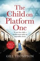 The Child On Platform One: Inspired by the children who escaped the Holocaust ebook by