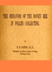 The Behavior of the Honey Bee in Pollen Collecting [Illustrated] ebook by D. B. Casteel