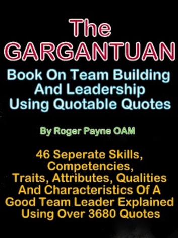 The 'Gargantuan' Book On Team Building And Leadership Using Quotable Best Team Building Quotes
