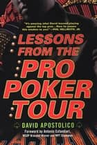 Lessons From The Pro Poker Tour: A Seat At The Table With Poker's Greatest Playe rs ebook by David Apostolico