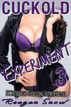 Cuckold Experiment: Part 3 ebook by Reagan Snow