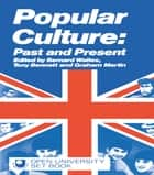 Popular Culture - Past and Present ebook by Tony Bennett, Graham Martin, Bernard Waites