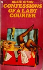 Confessions of a Lady Courier (Rosie Dixon, Book 4) ebook by Rosie Dixon