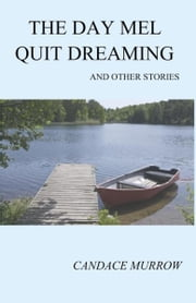 The Day Mel Quit Dreaming and Other Stories ebook by Candace Murrow