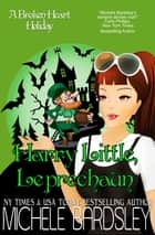 Harry Little, Leprechaun - A Broken Heart Holiday ebook by Michele Bardsley