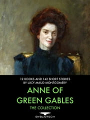 Anne of Green Gables: The Collection - 12 Books and 142 Short Stories ebook by Lucy Maud Montgomery