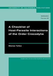 A Checklist of Host-Parasite Interactions of the Order Crocodylia ebook by Tellez, Marisa