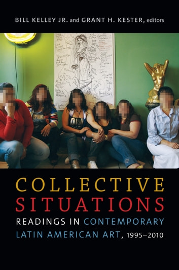 Collective Situations - Readings in Contemporary Latin American Art, 1995–2010 ebook by