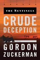 Crude Deception (The Sentinels Series Book Two) ebook by Gordon Zuckerman